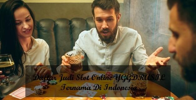 Daftar Judi Slot Online YGGDRASIL Ternama Di Indonesia