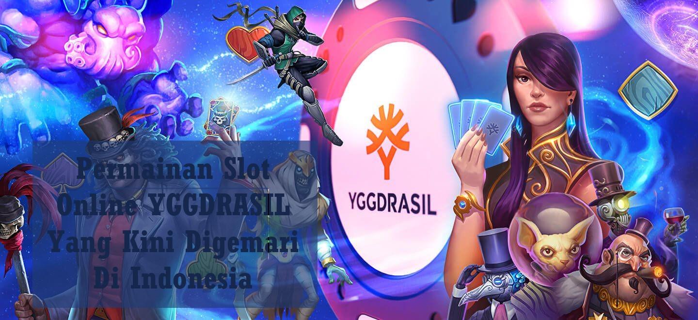 Permainan Slot Online YGGDRASIL Yang Kini Digemari Di Indonesia