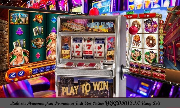 Rahasia Memenangkan Permainan Judi Slot Online YGGDRASIL Uang Asli